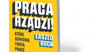 """Laszlo Bock, """"Praca rządzi! Metody Google'a, które odmienią twoją pracę"""", przeł. Krzysztof Krzyżanowski, Insignis Media, Kraków 2017"""