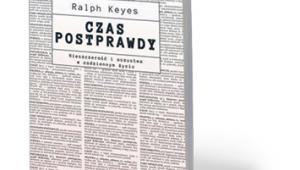 """Ralph Keyes, """"Czas postprawdy. Nieszczerość i oszustwa w codziennym życiu"""", tłum. Paweł Tomanek, PWN, Warszawa 2017"""